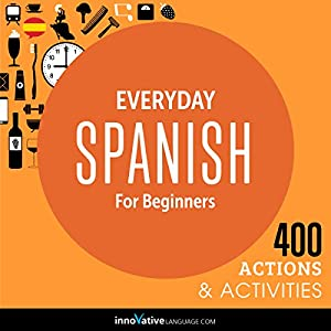 Everyday Spanish for Beginners - 400 Actions & Activities Audiobook