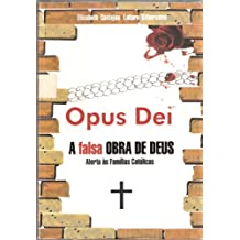 Opus Dei: A falsa Obra de Deus, Alerta às Famílias Católicas (Portuguese Edition)