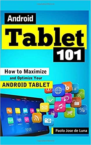 Book Android Tablet 101: How to Maximize and Optimize Your Android Tablet