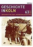 Geschichte in Köln 63 (2016): Zeitschrift für Stadt- und Regionalgeschichte