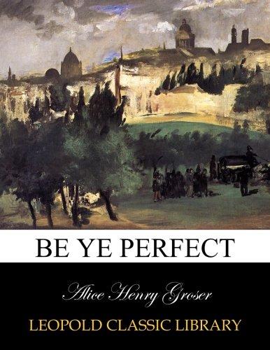 Read Online Be ye perfect pdf epub