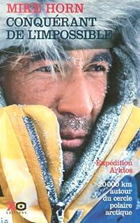 Conquérant de l'impossible : récit : [expédition Arktos : 20000 km autour du cercle polaire arctique], Horn, Mike