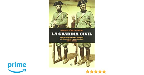 Guardia civil, la (Historia Divulgativa): Amazon.es: Miguel ...