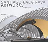Santiago Calatrava--Art Works: Laboratory of Ideas, Forms and Structures, Michael Levin, 376436548X