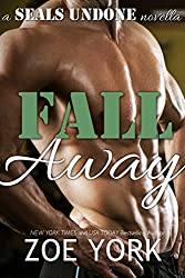 Fall Away (SEALs Undone series Book 3)