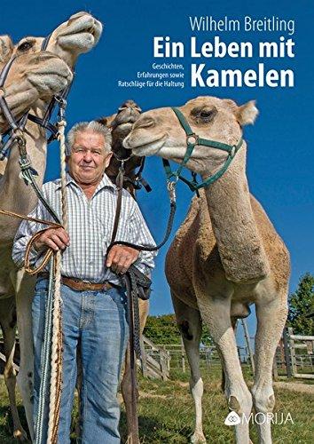 Ein Leben mit Kamelen: Geschichten, Erfahrungen sowie Ratschläge für die Haltung