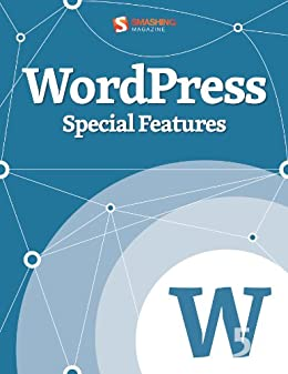 WordPress Special Features (Smashing eBooks Book 35)