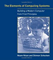 The Elements of Computing Systems: Building a Modern Computer from First Principles Front Cover