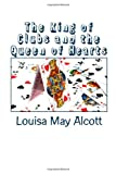 The King of Clubs and the Queen of Hearts, Louisa May Alcott, 1494743124