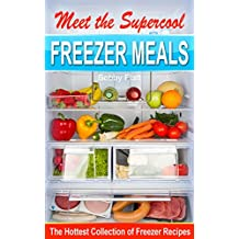 Meet the Supercool Freezer Meals: The Hottest Collection of Freezer Recipes