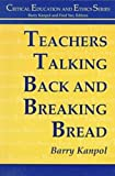 Teachers Talking Back and Breaking Bread, Kanpol, Barry, 1572731524
