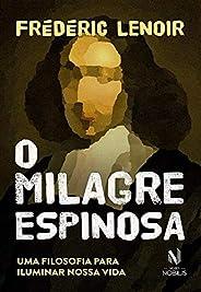 O Milagre Espinosa: Uma filosofia para iluminar nossa vida
