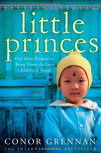 Little Princes: One Man's Promise to Bring Home the Lost Children of Nepal by Conor Grennan (8-Jan-2011) Paperback