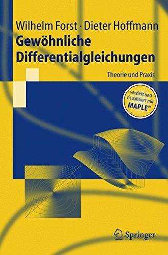 Gewöhnliche Differentialgleichungen: Theorie und Praxis - vertieft und visualisiert mit Maple (Springer-Lehrbuch)