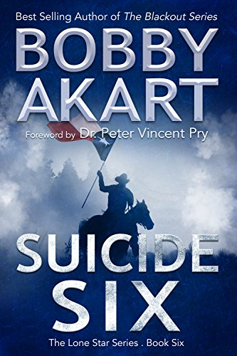 Suicide Six: Post Apocalyptic EMP Survival Fiction (The Lone Star Series Book 6) by [Akart, Bobby]