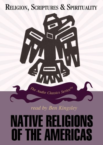 Native Religions of the Americas (Religion, Scriptures, and Spirituality) by Blackstone Audio Inc.