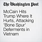 McCain Hits Trump Where It Hurts, Attacking 'Bone Spur' Deferments in Vietnam | Aaron Blake