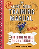 The Secret Agent Training Manual: How to Make and Break Top Secret Messages: A Companion to the Secret Agents Jack and Max Stalwart Series (The Secret Agents Jack and Max Stalwart Nonfiction Series)