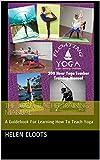 The Yoga Teacher Training Manual: A Guidebook For Learning How To Teach Yoga