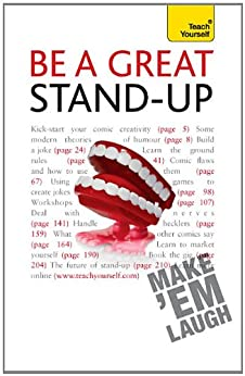 Be a Great Stand-up: Teach Yourself: How to master the art of stand up comedy and making people laugh by [Murray, Logan]