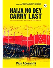 Naija No Dey Carry Last: Thoughts on a Nation in Progress