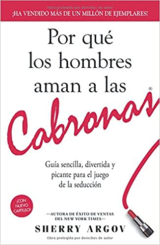 Por Que Los Hombres Aman A Las Cabronas Why Men Love Bitches Guia Sencilla Divertida Y Picante Para El Juego De La Seduccion Spanish Edition Argov Sherry 0045079536029 Books