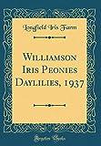 Amazon / Forgotten Books: Williamson Iris Peonies Daylilies, 1937 Classic Reprint (Longfield Iris Farm)