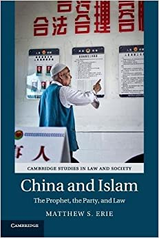 China and Islam: The Prophet, the Party, and Law (Cambridge Studies in Law and Society)
