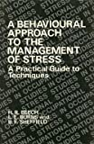 img - for A Behavioural Approach to the Management of Stress: A Practical Guide to Techniques (Wiley Series on Studies in Occupational Stress) by H. R. Beech (1982-03-17) book / textbook / text book