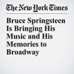 Bruce Springsteen Is Bringing His Music and His Memories to Broadway | Ben Sisario
