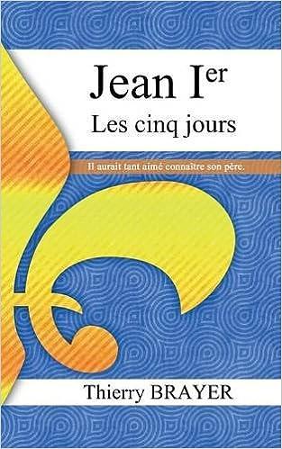 Livres gratuits en ligne Jean Ier : Les cinq jours pdf epub