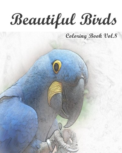 Beautiful Birds : Coloring Book Vol.8: An Adult Mindful Coloring Book of  Birds in a Variety of Styles (The Bird watcher : Adults Coloring Book) (Volume 8) PDF