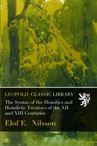 The Syntax of the Homilies and Homiletic Treatises of the XII and XIII Centuries ebook
