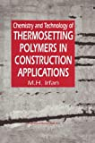 Chemistry and Technology of Thermosetting Polymers in Construction Applications, Irfan, M. H., 9401060797