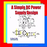 A Simple DC Power Supply Design, Richard Robles, 1461187710