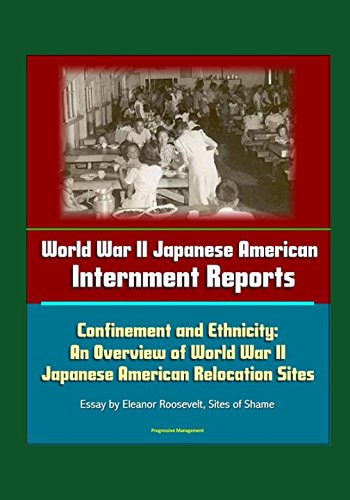 World War II Japanese American Internment Reports: Confinement and Ethnicity: An Overview of World War II Japanese American Relocation Sites - Essay by Eleanor Roosevelt, Sites of Shame