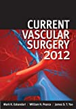 Current Vascular Surgery 2012, Mark K. Eskandari and William H. Pearce, 1607951754