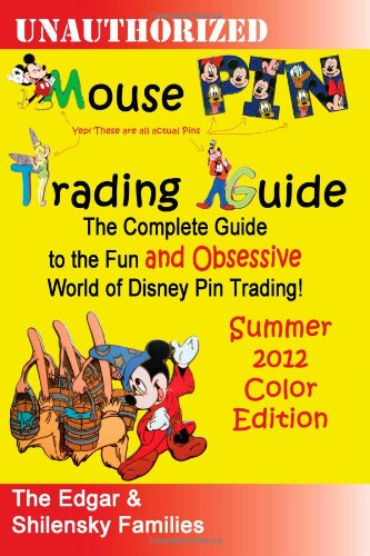 Mouse Pin Trading Guide: Summer 2012 Color Edition: The Complete Guide to the Fun and Obsessive World of Disney Pin Trading!  FULL Color Edition