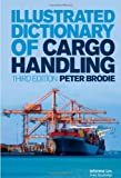 Illustrated Dictionary of Cargo Handling, Peter Brodie, 1843118823