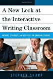 New Look at the Interactive Writing Classroom, Stephen Sharp, 1610484177
