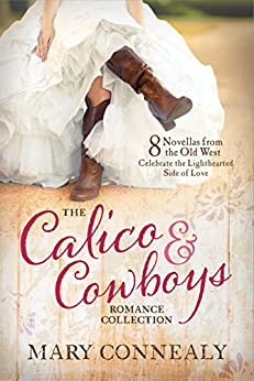 The Calico and Cowboys Romance Collection: 8 Novellas from the Old West Celebrate the Lighthearted Side of Love by [Connealy, Mary]