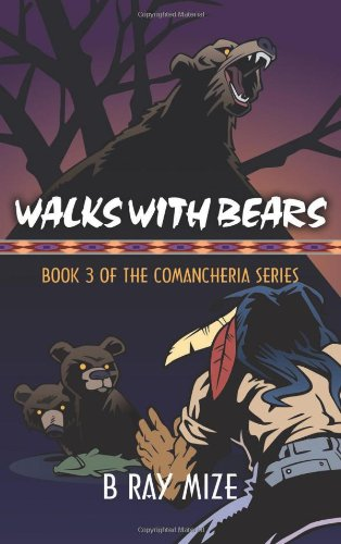 Read Online Walks with Bears: Book 3 of the Comancheria Series pdf