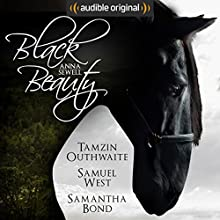 Black Beauty: An Audible Original Drama Performance by Anna Sewell, R. D. Carstairs - adaptation Narrated by Samuel West, Samantha Bond, Tamzin Outhwaite, Paul Thornley, Matt Stokoe