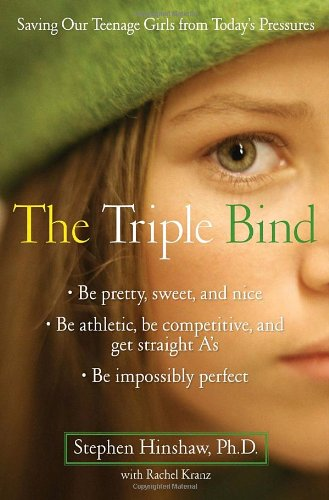Books : The Triple Bind: Saving Our Teenage Girls from Today's Pressures