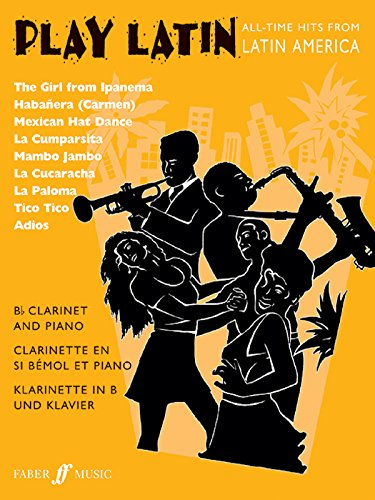 Play Latin Clarinet: All-Time Hits from Latin America (Faber Edition: Play Latin) ()