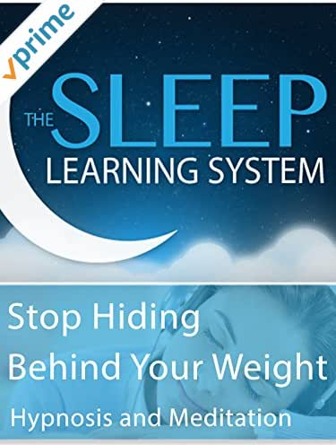 Stop Hiding Behind Your Weight - Hypnosis & Meditation (The Sleep Learning System)