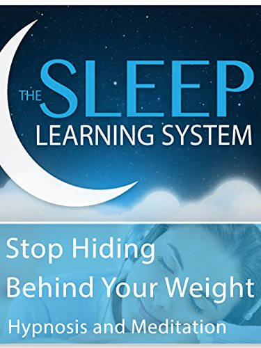 Diet Loss Aid - Stop Hiding Behind Your Weight - Hypnosis & Meditation (The Sleep Learning System)
