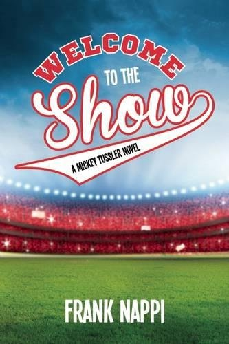 Welcome to the Show: A Mickey Tussler Novel, Book 3 (The Mickey Tussler Series) PDF