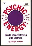 Psychic Energy: How to Change Desires into Realities
