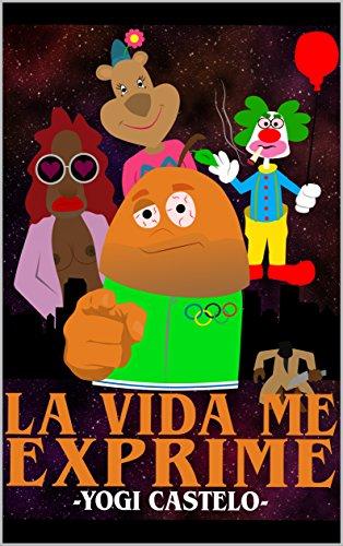 La vida me exprime (Mundo mascotas, peluches y humanos nº 1) (Spanish